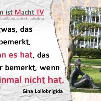 Gina Lollobrigida, Takt ist etwas, das niemand bemerkt, wenn man es hat, das aber jeder bemerkt, wenn man es einmal nicht hat.
