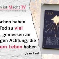 Jean Paul, Die Menschen haben vor dem Tod zu viel Achtung, gemessen an der geringen Achtung, die sie vor dem Leben haben.