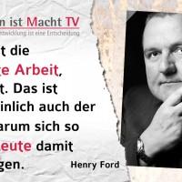 Henry Ford, Denken ist die schwerste Arbeit, die es gibt. Das ist wahrscheinlich auch der Grund, warum sich so wenige Leute damit beschäftigen.