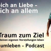 Der Traumleben-Podcast, Reich an Liebe - reich an allem