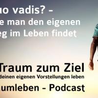 Der Traumleben-Podcast, Quo vadis? - Wie man den eigenen Weg im Leben findet