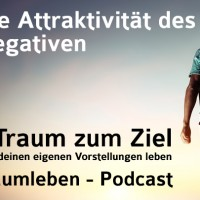 Der Traumleben-Podcast, Die Attraktivität des Negativen