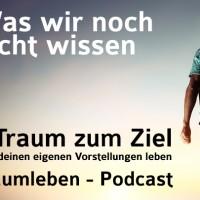 Der Traumleben-Podcast, Was wir noch nicht wissen