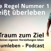 Der Traumleben-Podcast, Die Regel Nummer 1 heißt überleben