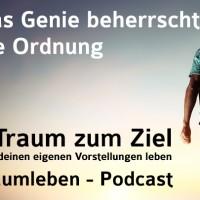 Der Traumleben-Podcast, Das Genie beherrscht die Ordnung