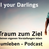 Der Traumleben-Podcast, Kill your darlings
