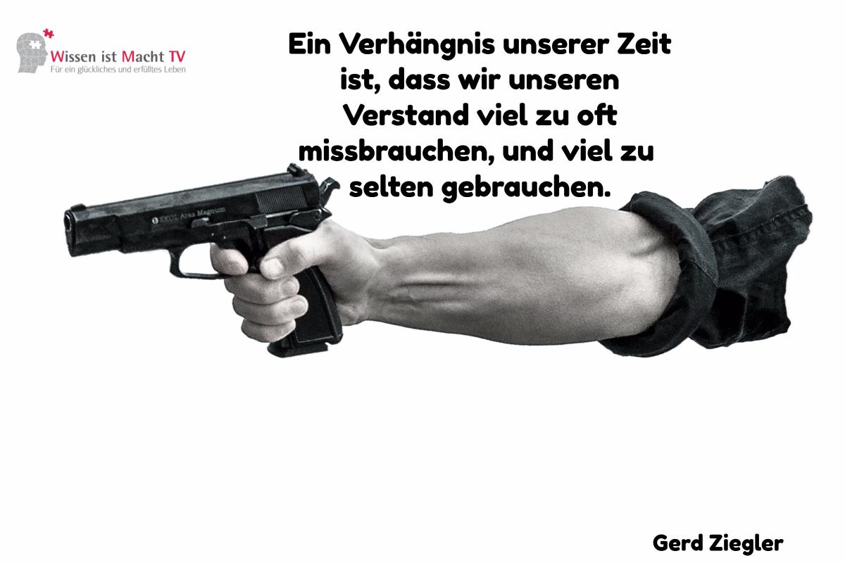 Tagesinspiration, Gerd Ziegler, Ein Verhängnis unserer Zeit ist